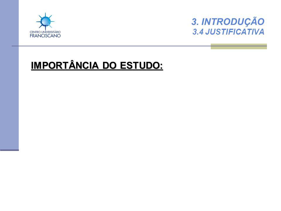 3. INTRODUÇÃO 3.4 JUSTIFICATIVA IMPORTÂNCIA DO ESTUDO: