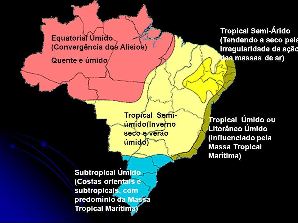 Equatorial Úmido (Convergência dos Alísios) Quente e úmido Tropical Semi- úmido(Inverno seco e verão úmido) Tropical Semi-Árido (Tendendo a seco pela