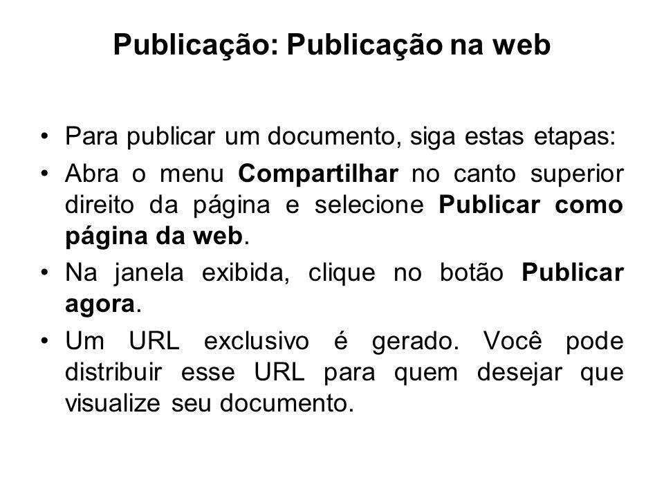 Publicação: Publicação na web Para publicar um documento, siga estas etapas: Abra o menu Compartilhar no canto superior direito da página e selecione