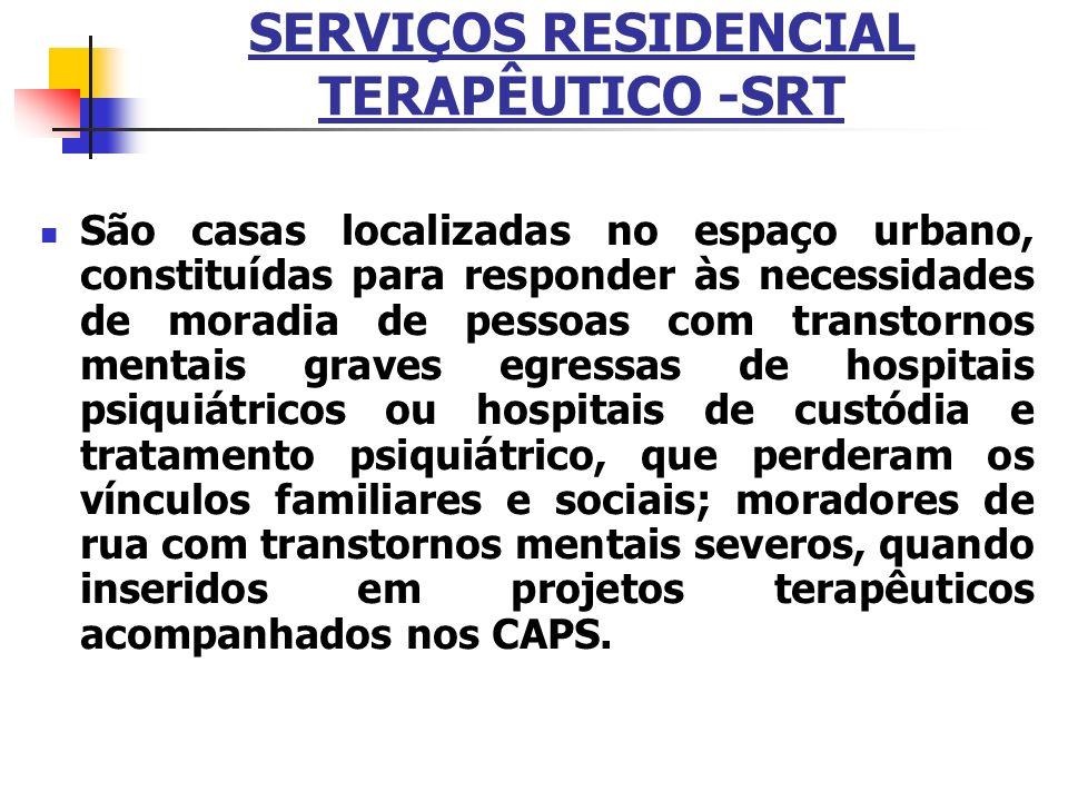 SERVIÇOS RESIDENCIAL TERAPÊUTICO -SRT São casas localizadas no espaço urbano, constituídas para responder às necessidades de moradia de pessoas com tr