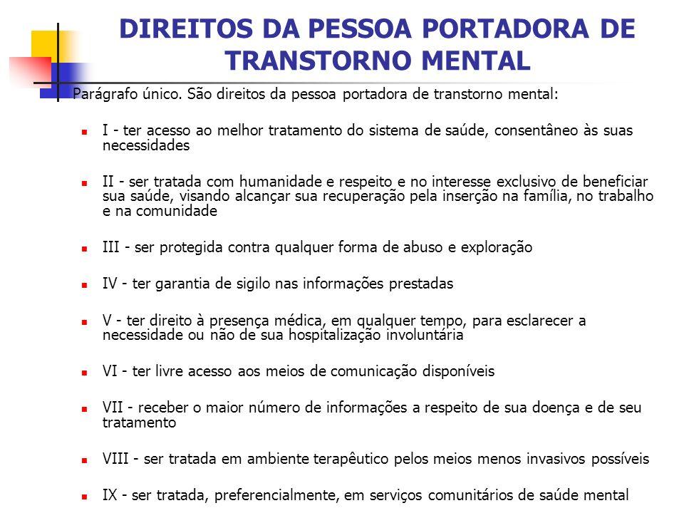 DIREITOS DA PESSOA PORTADORA DE TRANSTORNO MENTAL Parágrafo único. São direitos da pessoa portadora de transtorno mental: I - ter acesso ao melhor tra