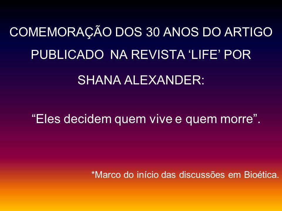 COMEMORAÇÃO DOS 30 ANOS DO ARTIGO PUBLICADO NA REVISTA LIFE POR SHANA ALEXANDER: Eles decidem quem vive e quem morre. *Marco do início das discussões