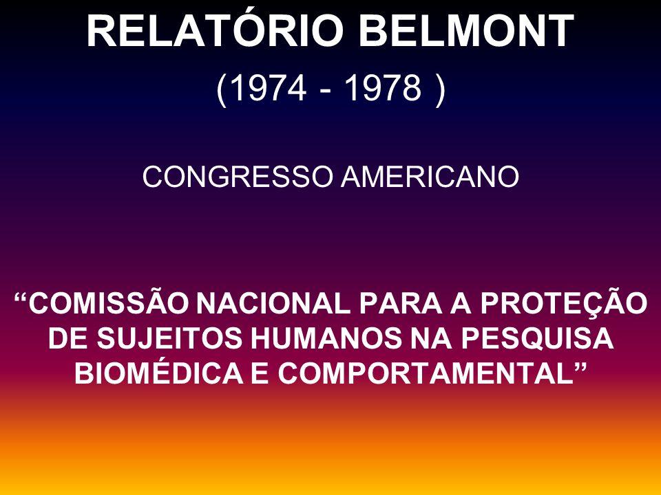 RELATÓRIO BELMONT (1974 - 1978 ) CONGRESSO AMERICANO COMISSÃO NACIONAL PARA A PROTEÇÃO DE SUJEITOS HUMANOS NA PESQUISA BIOMÉDICA E COMPORTAMENTAL