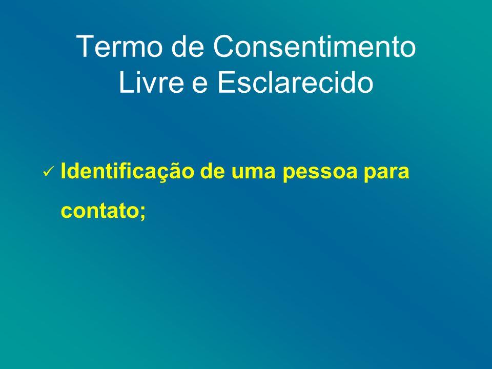 Termo de Consentimento Livre e Esclarecido Identificação de uma pessoa para contato;