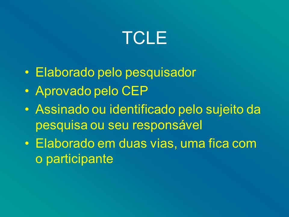TCLE Elaborado pelo pesquisador Aprovado pelo CEP Assinado ou identificado pelo sujeito da pesquisa ou seu responsável Elaborado em duas vias, uma fica com o participante