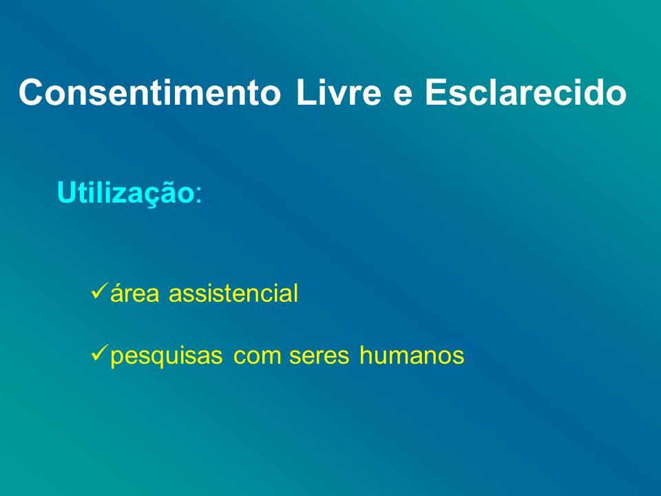 Consentimento Livre e Esclarecido Utilização: área assistencial pesquisas com seres humanos