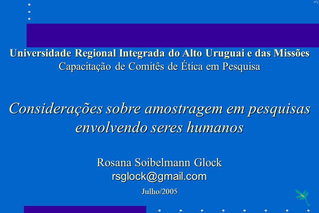 Universidade Regional Integrada do Alto Uruguai e das Missões Capacitação de Comitês de Ética em Pesquisa Considerações sobre amostragem em pesquisas