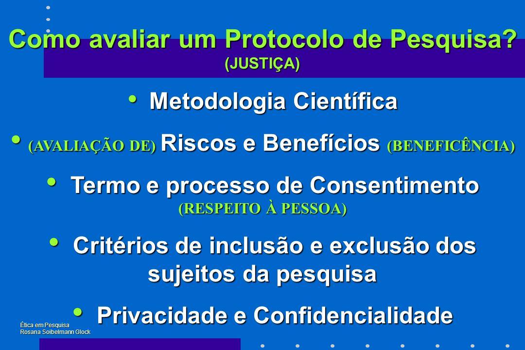 Como avaliar um Protocolo de Pesquisa? (JUSTIÇA) Metodologia Científica Metodologia Científica (AVALIAÇÃO DE) Riscos e Benefícios (BENEFICÊNCIA) (AVAL