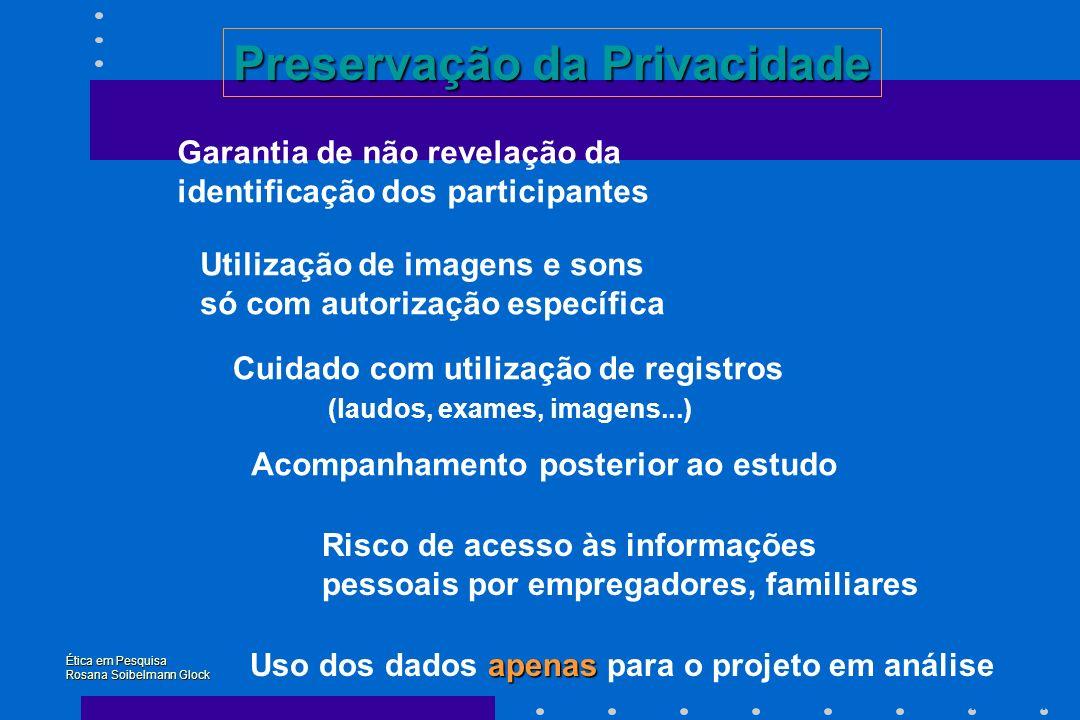 Preservação da Privacidade Garantia de não revelação da identificação dos participantes Utilização de imagens e sons só com autorização específica Cui