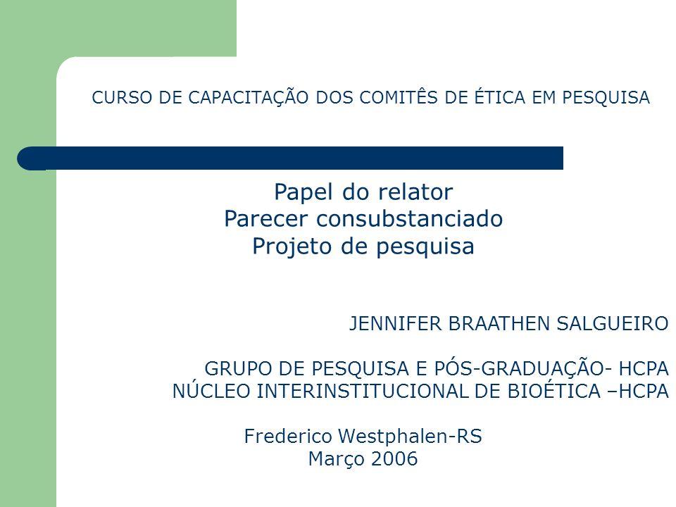 Papel do relator Parecer consubstanciado Projeto de pesquisa JENNIFER BRAATHEN SALGUEIRO GRUPO DE PESQUISA E PÓS-GRADUAÇÃO- HCPA NÚCLEO INTERINSTITUCI