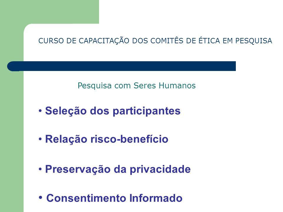 CURSO DE CAPACITAÇÃO DOS COMITÊS DE ÉTICA EM PESQUISA Relação risco-benefício Preservação da privacidade Consentimento Informado Seleção dos participa