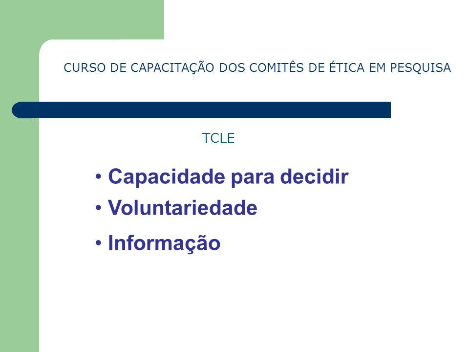 CURSO DE CAPACITAÇÃO DOS COMITÊS DE ÉTICA EM PESQUISA TCLE Capacidade para decidir Voluntariedade Informação