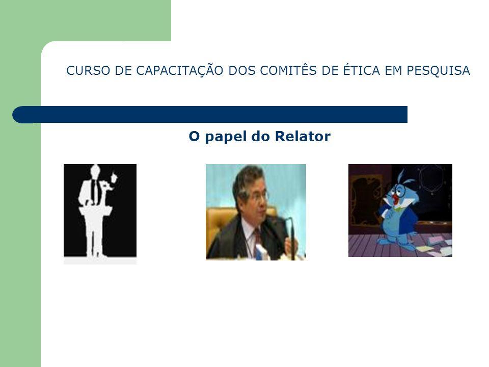 O papel do Relator CURSO DE CAPACITAÇÃO DOS COMITÊS DE ÉTICA EM PESQUISA