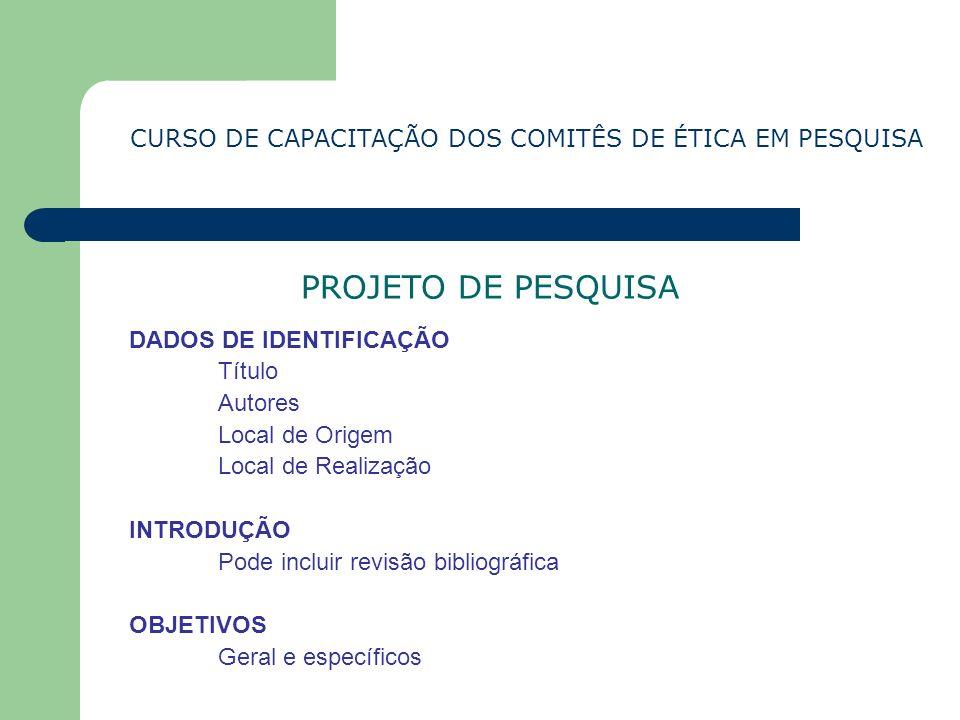 CURSO DE CAPACITAÇÃO DOS COMITÊS DE ÉTICA EM PESQUISA PROJETO DE PESQUISA DADOS DE IDENTIFICAÇÃO Título Autores Local de Origem Local de Realização IN