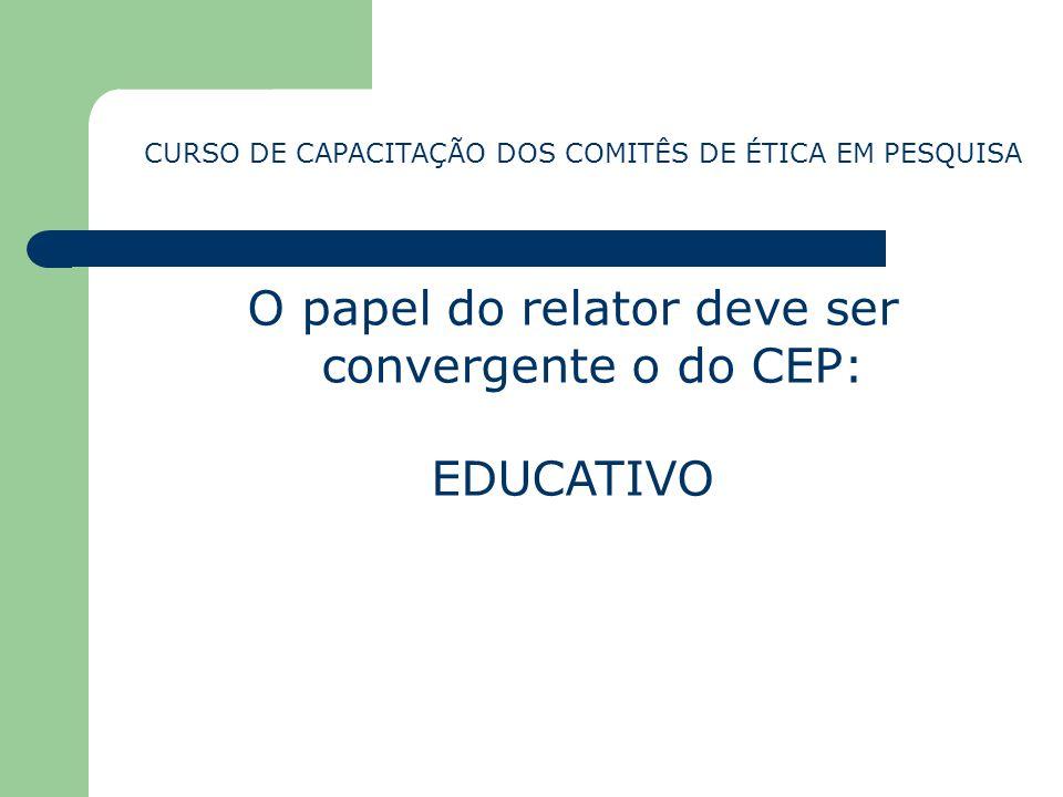 O papel do relator deve ser convergente o do CEP: EDUCATIVO CURSO DE CAPACITAÇÃO DOS COMITÊS DE ÉTICA EM PESQUISA