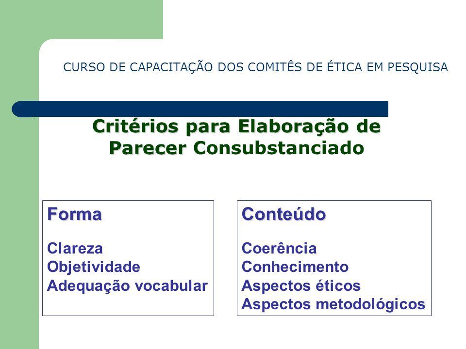 CURSO DE CAPACITAÇÃO DOS COMITÊS DE ÉTICA EM PESQUISA Critérios para Elaboração de Parecer Critérios para Elaboração de Parecer Consubstanciado Forma