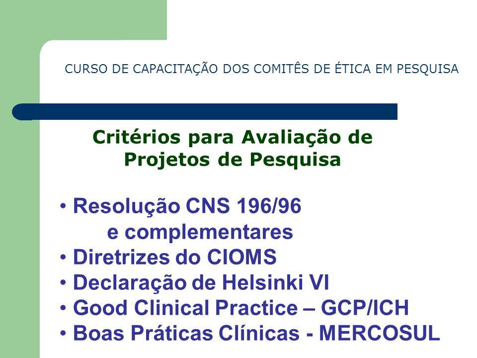 CURSO DE CAPACITAÇÃO DOS COMITÊS DE ÉTICA EM PESQUISA Critérios para Avaliação de Projetos de Pesquisa Resolução CNS 196/96 e complementares Diretrize