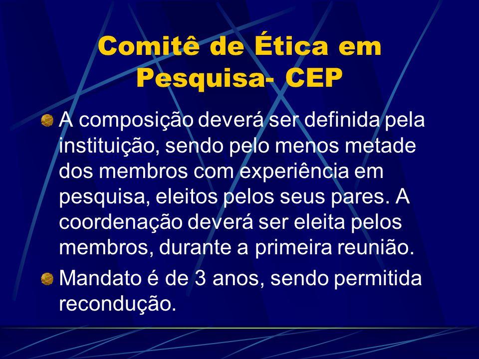 Comitê de Ética em Pesquisa- CEP A composição deverá ser definida pela instituição, sendo pelo menos metade dos membros com experiência em pesquisa, eleitos pelos seus pares.