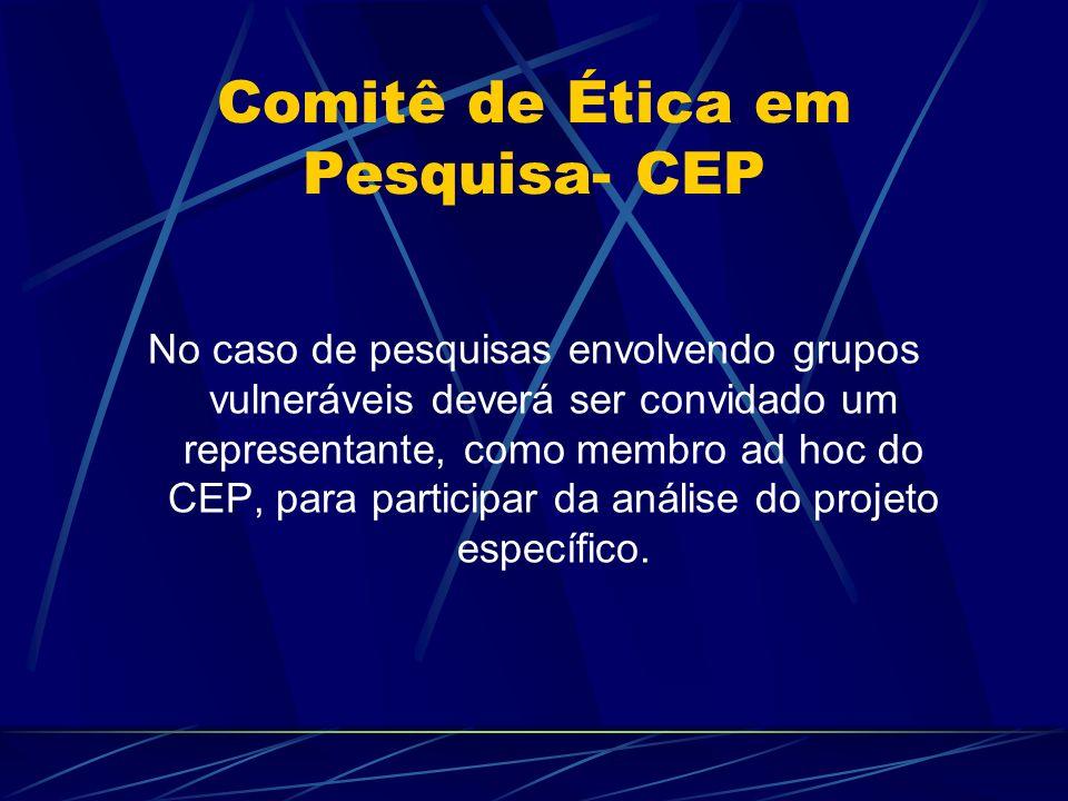 Comitê de Ética em Pesquisa- CEP No caso de pesquisas envolvendo grupos vulneráveis deverá ser convidado um representante, como membro ad hoc do CEP, para participar da análise do projeto específico.
