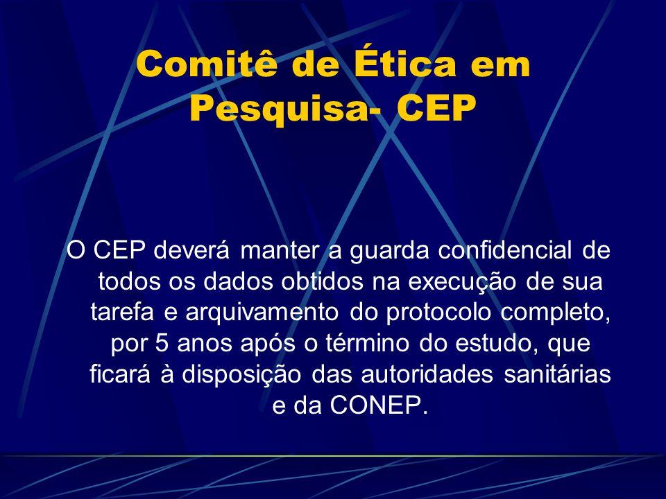 Comitê de Ética em Pesquisa- CEP O CEP deverá manter a guarda confidencial de todos os dados obtidos na execução de sua tarefa e arquivamento do protocolo completo, por 5 anos após o término do estudo, que ficará à disposição das autoridades sanitárias e da CONEP.