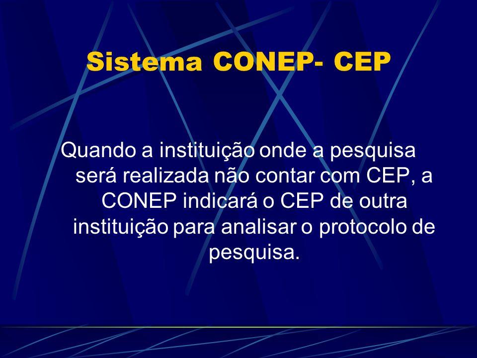 Sistema CONEP- CEP Quando a instituição onde a pesquisa será realizada não contar com CEP, a CONEP indicará o CEP de outra instituição para analisar o protocolo de pesquisa.
