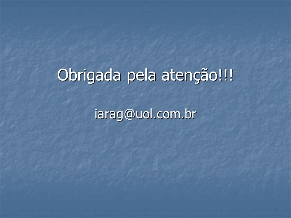 Obrigada pela atenção!!! iarag@uol.com.br