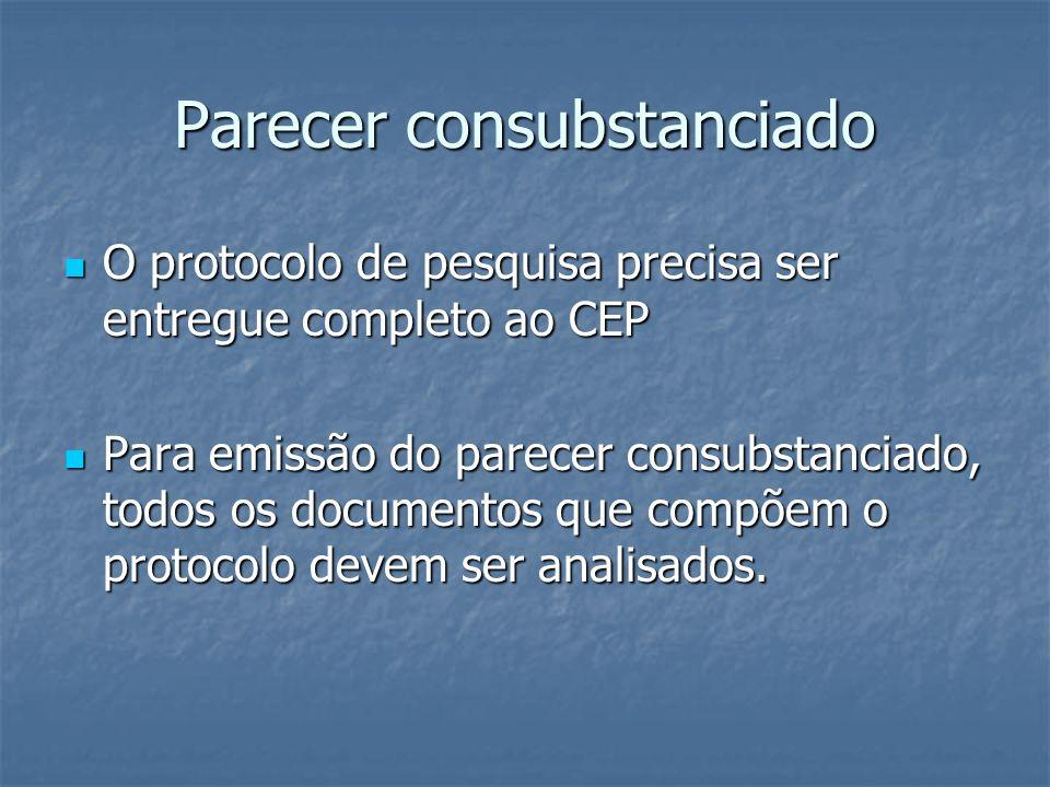 Parecer consubstanciado O protocolo de pesquisa precisa ser entregue completo ao CEP O protocolo de pesquisa precisa ser entregue completo ao CEP Para