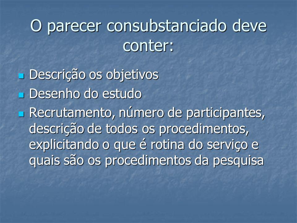 O parecer consubstanciado deve conter: Descrição os objetivos Descrição os objetivos Desenho do estudo Desenho do estudo Recrutamento, número de parti