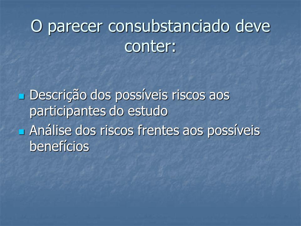 O parecer consubstanciado deve conter: Descrição dos possíveis riscos aos participantes do estudo Descrição dos possíveis riscos aos participantes do