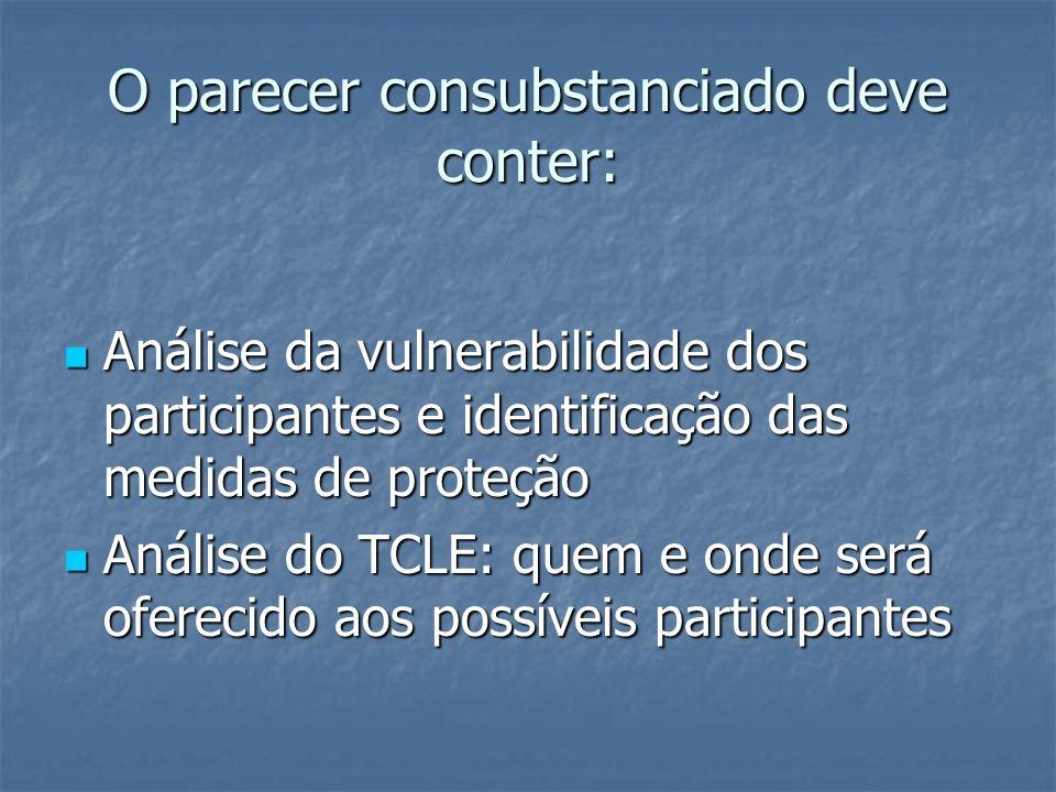 O parecer consubstanciado deve conter: Análise da vulnerabilidade dos participantes e identificação das medidas de proteção Análise da vulnerabilidade