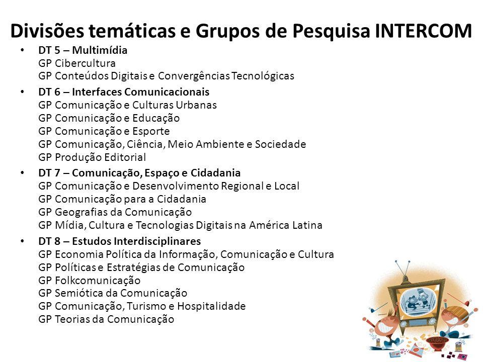 Divisões temáticas e Grupos de Pesquisa INTERCOM DT 5 – Multimídia GP Cibercultura GP Conteúdos Digitais e Convergências Tecnológicas DT 6 – Interface