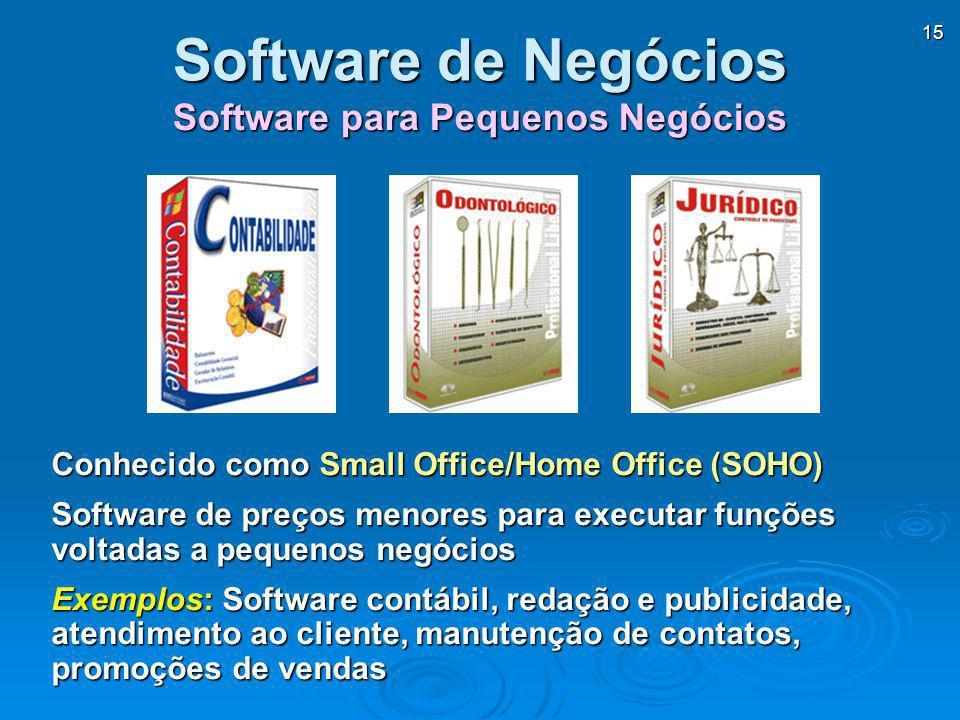 15 Conhecido como Small Office/Home Office (SOHO) Software de preços menores para executar funções voltadas a pequenos negócios Exemplos: Software con