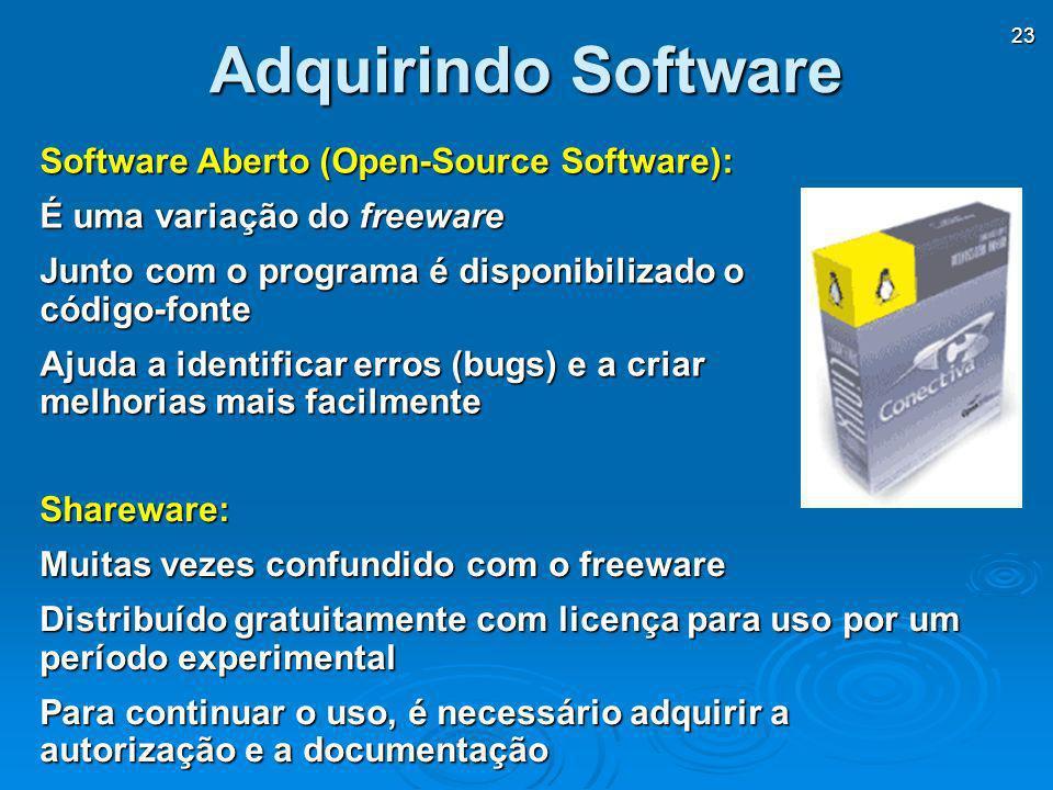23 Software Aberto (Open-Source Software): É uma variação do freeware Junto com o programa é disponibilizado o código-fonte Ajuda a identificar erros