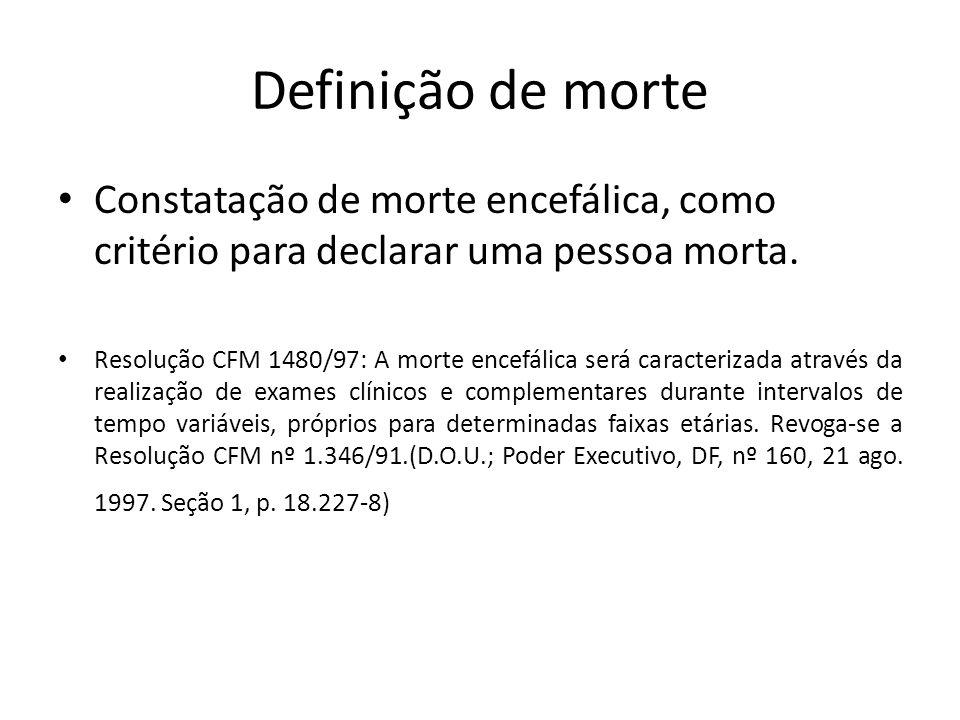 Definição de morte Constatação de morte encefálica, como critério para declarar uma pessoa morta. Resolução CFM 1480/97: A morte encefálica será carac