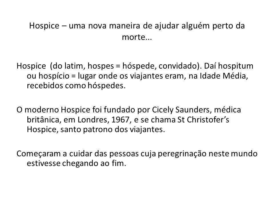 Hospice – uma nova maneira de ajudar alguém perto da morte... Hospice (do latim, hospes = hóspede, convidado). Daí hospitum ou hospício = lugar onde o
