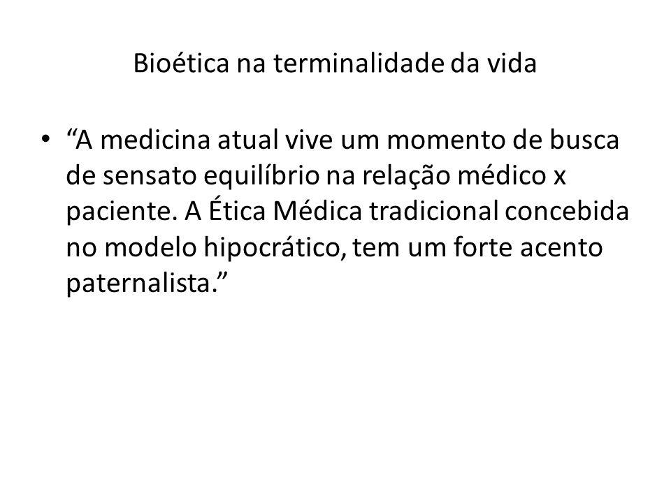Bioética na terminalidade da vida A medicina atual vive um momento de busca de sensato equilíbrio na relação médico x paciente. A Ética Médica tradici