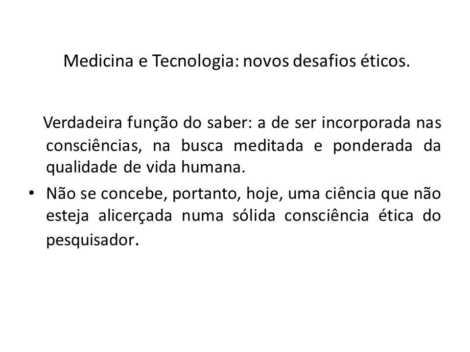 Medicina e Tecnologia: novos desafios éticos. Verdadeira função do saber: a de ser incorporada nas consciências, na busca meditada e ponderada da qual