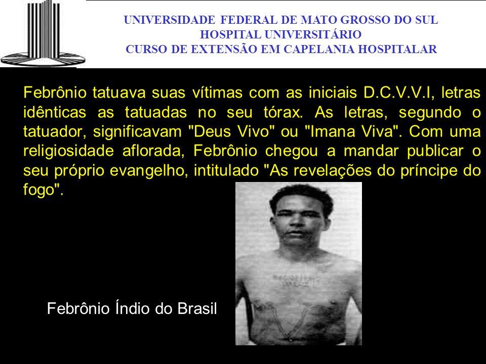 UNIVERSIDADE FEDERAL DE MATO GROSSO DO SUL HOSPITAL UNIVERSITÁRIO CURSO DE EXTENSÃO EM CAPELANIA HOSPITALAR UFMS Febrônio tatuava suas vítimas com as