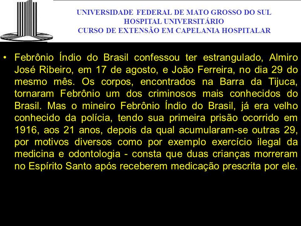 UNIVERSIDADE FEDERAL DE MATO GROSSO DO SUL HOSPITAL UNIVERSITÁRIO CURSO DE EXTENSÃO EM CAPELANIA HOSPITALAR UFMS Febrônio Índio do Brasil confessou te