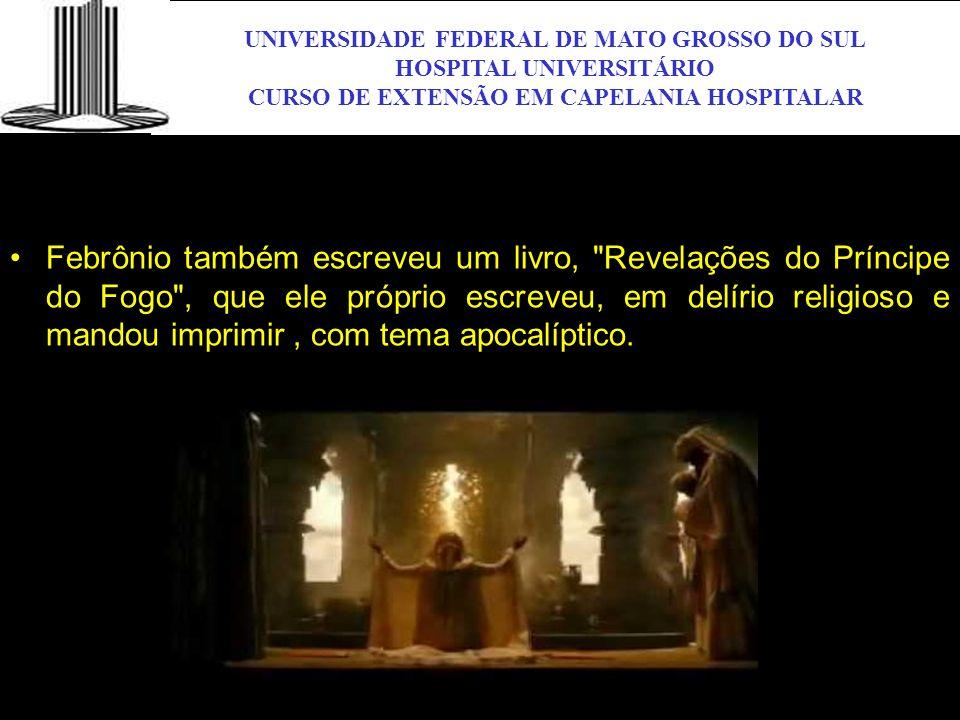 UNIVERSIDADE FEDERAL DE MATO GROSSO DO SUL HOSPITAL UNIVERSITÁRIO CURSO DE EXTENSÃO EM CAPELANIA HOSPITALAR UFMS Febrônio também escreveu um livro,