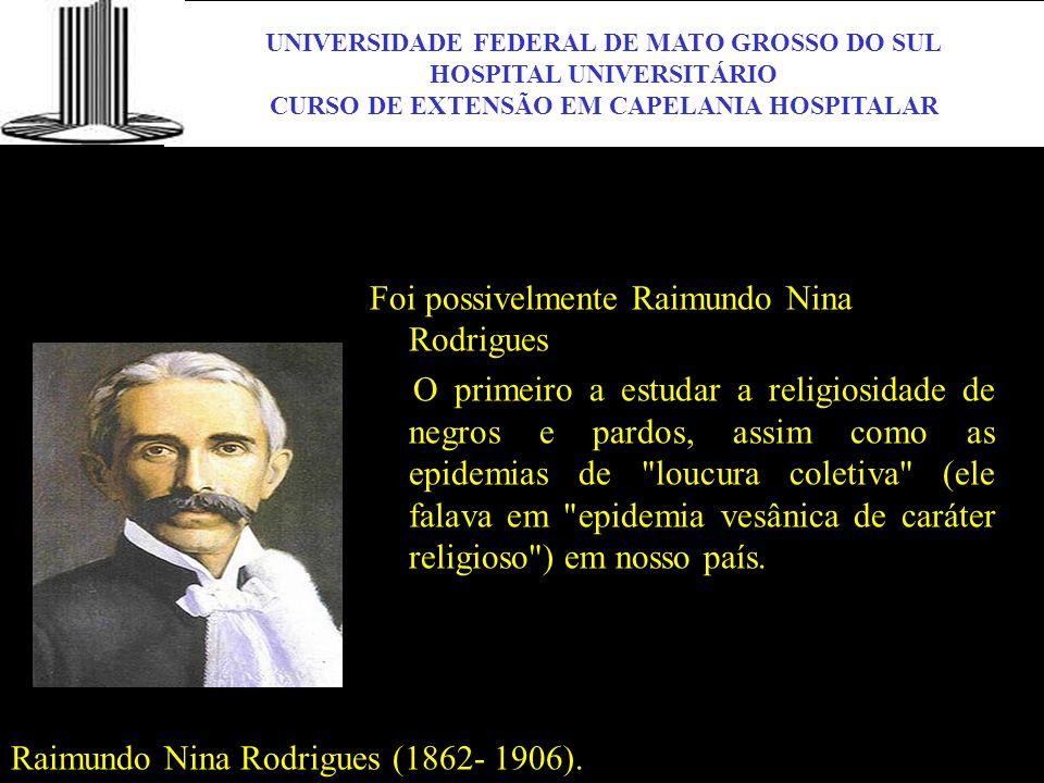 UNIVERSIDADE FEDERAL DE MATO GROSSO DO SUL HOSPITAL UNIVERSITÁRIO CURSO DE EXTENSÃO EM CAPELANIA HOSPITALAR UFMS Foi possivelmente Raimundo Nina Rodri