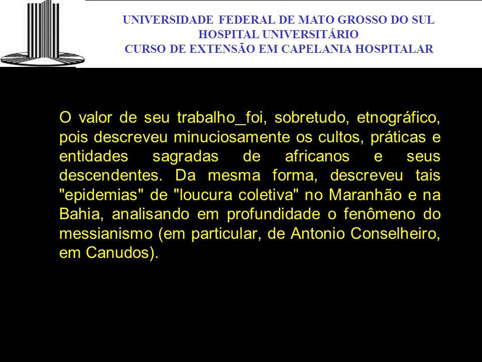 UNIVERSIDADE FEDERAL DE MATO GROSSO DO SUL HOSPITAL UNIVERSITÁRIO CURSO DE EXTENSÃO EM CAPELANIA HOSPITALAR UFMS O valor de seu trabalho foi, sobretud