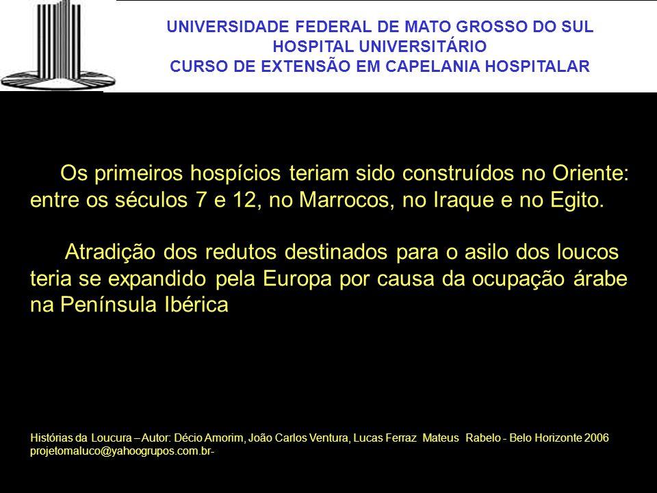 UNIVERSIDADE FEDERAL DE MATO GROSSO DO SUL HOSPITAL UNIVERSITÁRIO CURSO DE EXTENSÃO EM CAPELANIA HOSPITALAR UFMS No Brasil, a psiquiatria teve início na primeira metade do século 19, com a Sociedadede Medicina do Rio de Janeiro clamando pela construção de um hospital psiquiátrico.