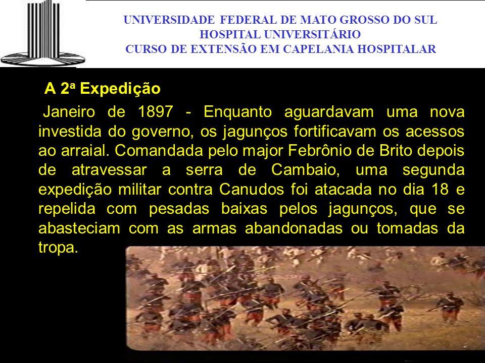 UNIVERSIDADE FEDERAL DE MATO GROSSO DO SUL HOSPITAL UNIVERSITÁRIO CURSO DE EXTENSÃO EM CAPELANIA HOSPITALAR UFMS A 2 a Expedição Janeiro de 1897 - Enq