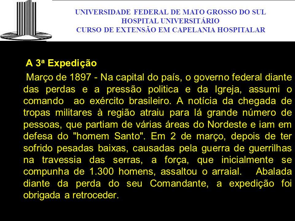 UNIVERSIDADE FEDERAL DE MATO GROSSO DO SUL HOSPITAL UNIVERSITÁRIO CURSO DE EXTENSÃO EM CAPELANIA HOSPITALAR UFMS A 3 a Expedição Março de 1897 - Na ca