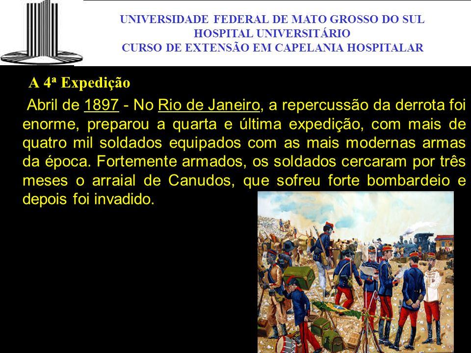 UNIVERSIDADE FEDERAL DE MATO GROSSO DO SUL HOSPITAL UNIVERSITÁRIO CURSO DE EXTENSÃO EM CAPELANIA HOSPITALAR UFMS A 4 a Expedição Abril de 1897 - No Ri