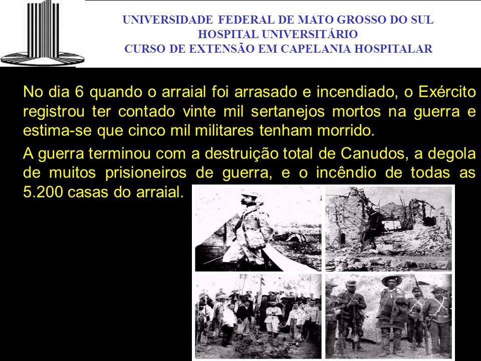 UNIVERSIDADE FEDERAL DE MATO GROSSO DO SUL HOSPITAL UNIVERSITÁRIO CURSO DE EXTENSÃO EM CAPELANIA HOSPITALAR UFMS No dia 6 quando o arraial foi arrasad