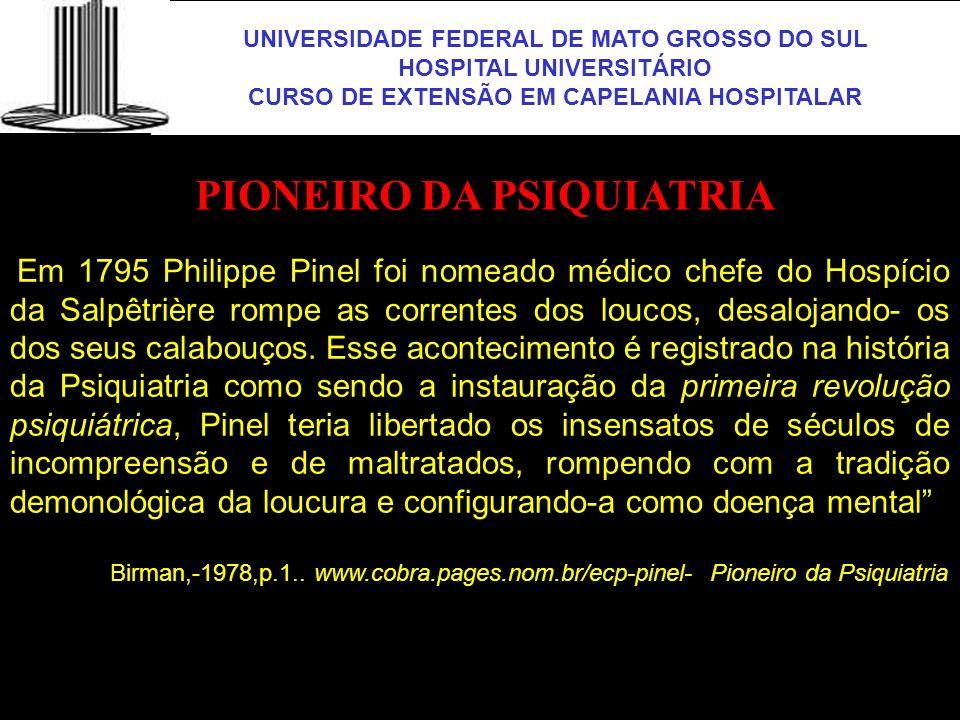 UNIVERSIDADE FEDERAL DE MATO GROSSO DO SUL HOSPITAL UNIVERSITÁRIO CURSO DE EXTENSÃO EM CAPELANIA HOSPITALAR UFMS Em 1795 Philippe Pinel foi nomeado mé