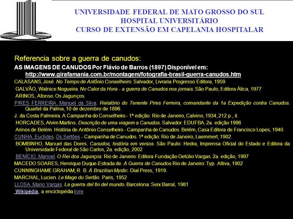 UNIVERSIDADE FEDERAL DE MATO GROSSO DO SUL HOSPITAL UNIVERSITÁRIO CURSO DE EXTENSÃO EM CAPELANIA HOSPITALAR UFMS Referencia sobre a guerra de canudos: