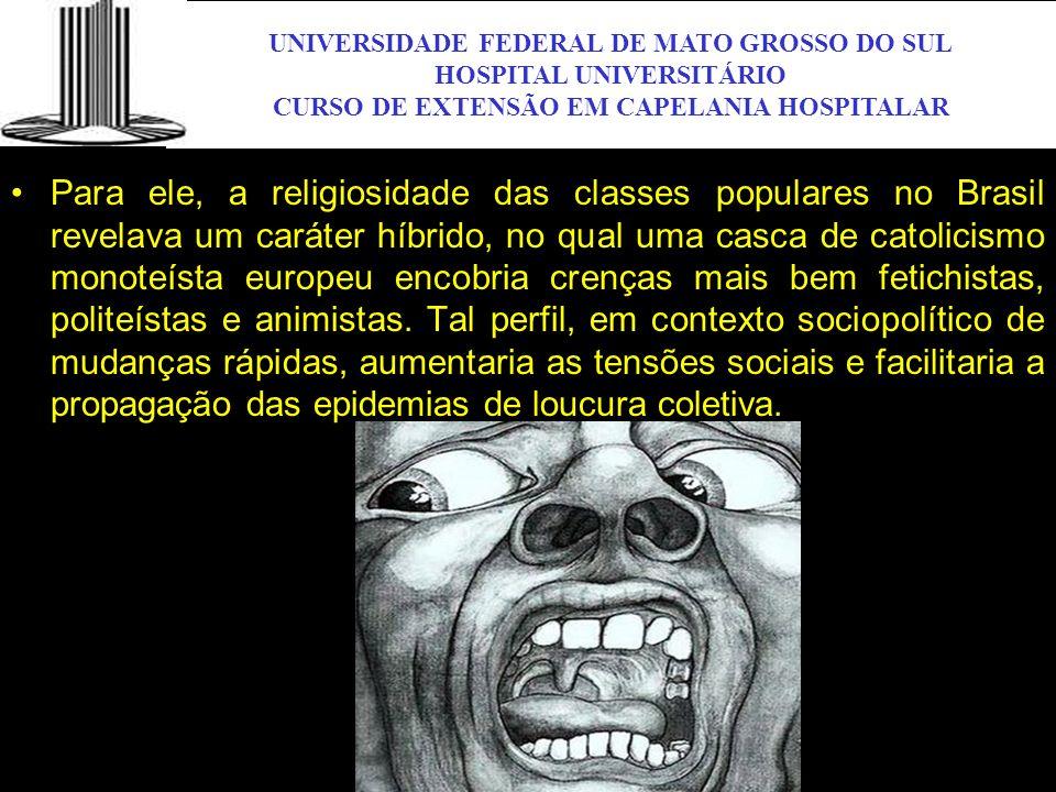 UNIVERSIDADE FEDERAL DE MATO GROSSO DO SUL HOSPITAL UNIVERSITÁRIO CURSO DE EXTENSÃO EM CAPELANIA HOSPITALAR UFMS Para ele, a religiosidade das classes